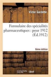 Formulaire Des Specialites Pharmaceutiques: Pour 1912 6e Edition