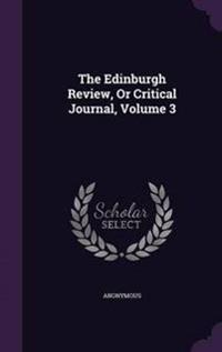 The Edinburgh Review, or Critical Journal, Volume 3
