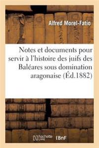 Notes Et Documents Pour Servir � l'Histoire Des Juifs Des Bal�ares Sous Domination Aragonaise