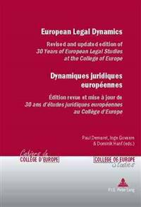 European Legal Dynamics - Dynamiques Juridiques Européennes: Revised and Updated Edition of «30 Years of European Legal Studies at the College of Euro