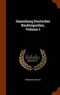 Sammlung Deutscher Rechtsquellen, Volume 1