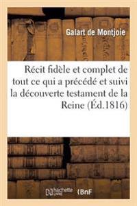 Recit Fidele Et Complet de Tout Ce Qui a Precede Et Suivi La Decouverte Du Testament de La Reine