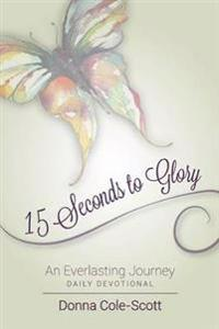 15 Seconds to Glory! an Everlasting Journey