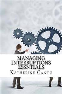 Managing Interruptions Essntials
