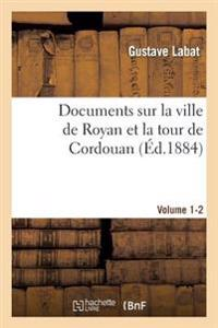 Documents Sur La Ville de Royan Et La Tour de Cordouan Volume 1-2