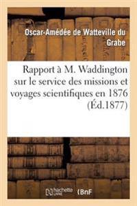 Rapport A M. Waddington Sur Le Service Des Missions Et Voyages Scientifiques En 1876
