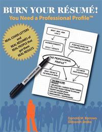 Burn Your Résumé! You Need a Professional Profile(tm): Winning the Inner and Outer Game of Finding Work or New Business