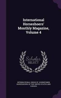 International Horseshoers' Monthly Magazine, Volume 4