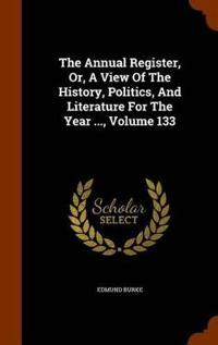 The Annual Register, Or, a View of the History, Politics, and Literature for the Year ..., Volume 133