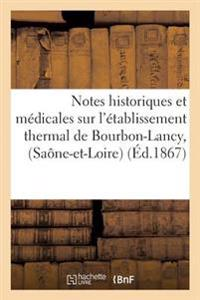Notes Historiques Et M�dicales Sur l'�tablissement Thermal de Bourbon-Lancy, (Sa�ne-Et-Loire)