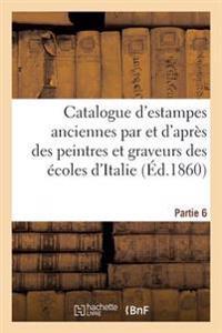Catalogue D'Estampes Anciennes Par Des Graveurs Des Ecoles D'Italie Sixieme Partie