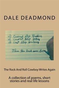 The Rock and Roll Cowboy Writes Again: A Collection of Poems, Short Stories and Real Life Lessons