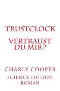 Trustclock: Vertraust Du Mir?