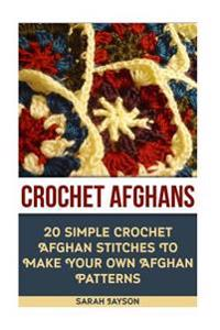 Crochet Afghans 20 Simple Crochet Afghan Stitches to Make Your Own Afghan: (Tunisian Crochet, How to Crochet, Crochet Stitches, Tunisian Crochet, Croc