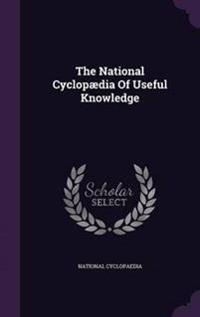 The National Cyclopaedia of Useful Knowledge