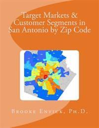 Target Markets & Customer Segments in San Antonio by Zip Code