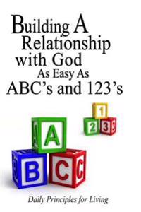 "Building a Relationship with God as Easy as ABC's and 123""s"