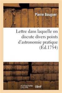 Lettre Dans Laquelle on Discute Divers Points d'Astronomie Pratique