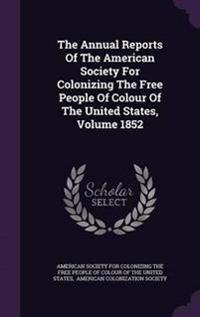The Annual Reports of the American Society for Colonizing the Free People of Colour of the United States, Volume 1852