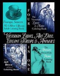 Victorian Ladies, Art Deco, Elegant Teacups and Animals: 4-In-1 Adult Coloring Book