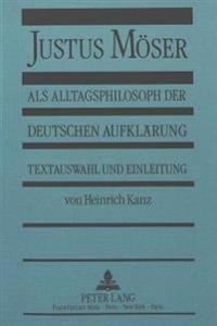 Justus Moeser ALS Alltagsphilosoph Der Deutschen Aufklaerung: Textauswahl Und Einleitung Von Heinrich Kanz