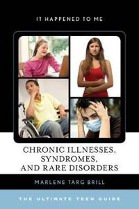 Chronic Illnesses, Syndromes, and Rare Disorders: The Ultimate Teen Guide