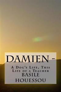 Damien -: A Dog's Life, This Life of a Teacher