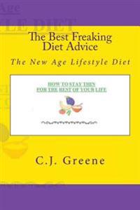 The Best Freaking Diet Advice: The New Age Lifestyle Diet