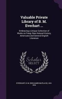 Valuable Private Library of B. M. Everhart ...