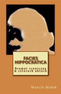 Facies Hippocratica: Dramat Sceniczny W Czterech Aktach