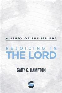 Rejoicing in the Lord: A Study of Philippians