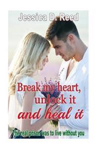 Break My Heart, Unlock It and Heal It Books2: The Real Prison Was to Live Withou