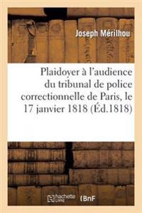 Plaidoyer A L'Audience Du Tribunal de Police Correctionnelle de Paris, Le 17 Janvier 1818