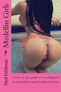 Medellin Girls: A True to Life Guide to Meeting Girls in Colombia's Most Livable of Cities.