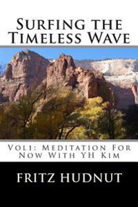 Surfing the Timeless Wave (Vol1): Meditation for Now with Yh Kim