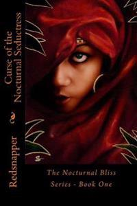 Curse of the Nocturnal Seductress: The Nocturnal Bliss Series - Book One