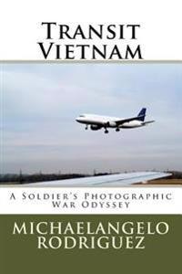 Transit Vietnam: A Soldier's Photographic War Odyssey
