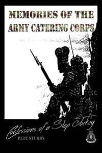 Confessions of a Slop Jockey: Memories of the Army Catering Corps