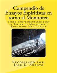 Compendio de Ensayos Espiritistas En Torno Al Monitoreo: Texto Complementario Para El Taller de Monitores y Educacion Mediumnica