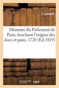 Memoire Du Parlement de Paris, Touchant L'Origine Des Ducs Et Pairs, 1720
