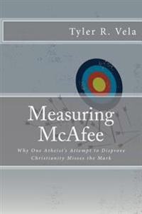 Measuring McAfee: Why One Atheist's Attempt to Disprove Christianity Fails