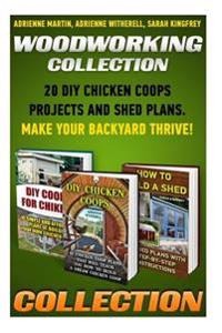Woodworking Collection: 20 DIY Chicken Coops Projects and Shed Plans. Make Your Backyard Thrive!: (Backyard Chickens for Beginners, Building I