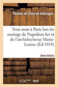 Trois Mois a Paris Lors Du Mariage de Napoleon Ier Et de L'Archiduchesse Marie-Louis 2e Edition
