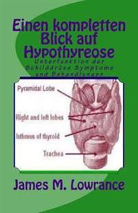 Einen Kompletten Blick Auf Hypothyreose: Unterfunktion Der Schilddrüse Symptome Und Behandlungen