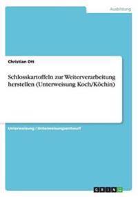 Schlosskartoffeln Zur Weiterverarbeitung Herstellen (Unterweisung Koch/Kochin)