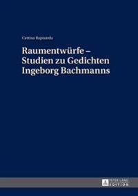 Raumentwuerfe - Studien Zu Gedichten Ingeborg Bachmanns