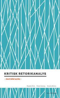 Kritisk retorikanalys : text, bild, actio - Brigitte Mral, Marie Gelang, Emelie Bröms pdf epub