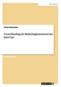 Crowdfunding ALS Marketinginstrument Bei Start-Ups