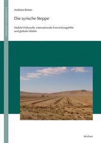 Die Syrische Steppe: Mobile Viehzucht, Internationale Entwicklungshilfe Und Globale Markte