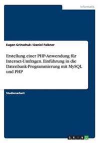 Erstellung Einer PHP-Anwendung Fur Internet-Umfragen. Einfuhrung in Die Datenbank-Programmierung Mit MySQL Und PHP